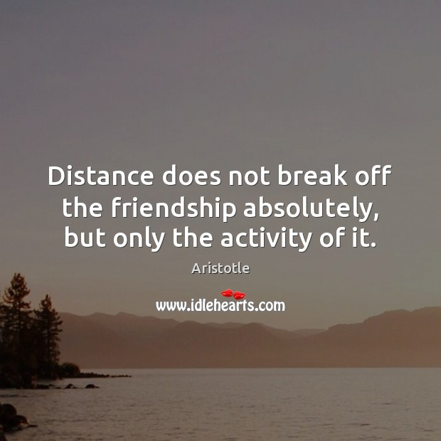 Image, Distance does not break off the friendship absolutely, but only the activity of it.