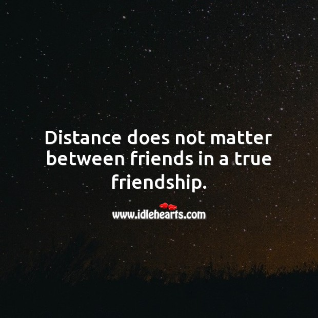 Distance does not matter between friends in a true friendship. True Friends Quotes Image