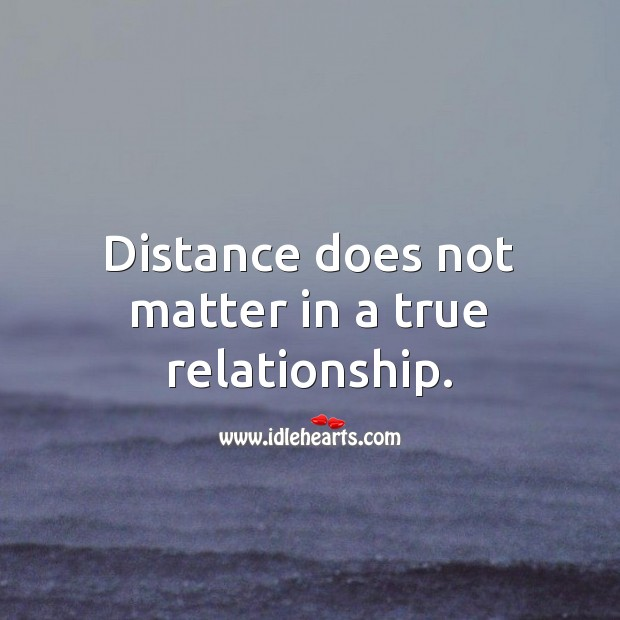 Distance does not matter in a true relationship. Relationship Quotes Image