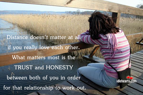 Image, Between, Both, Distance, Each, Each Other, Honesty, Love, Love Each Other, Matter, Matters, Most, Order, Other, Out, Really, Relationship, Trust, Trust And Honesty, What Matters, Work, Work Out, You