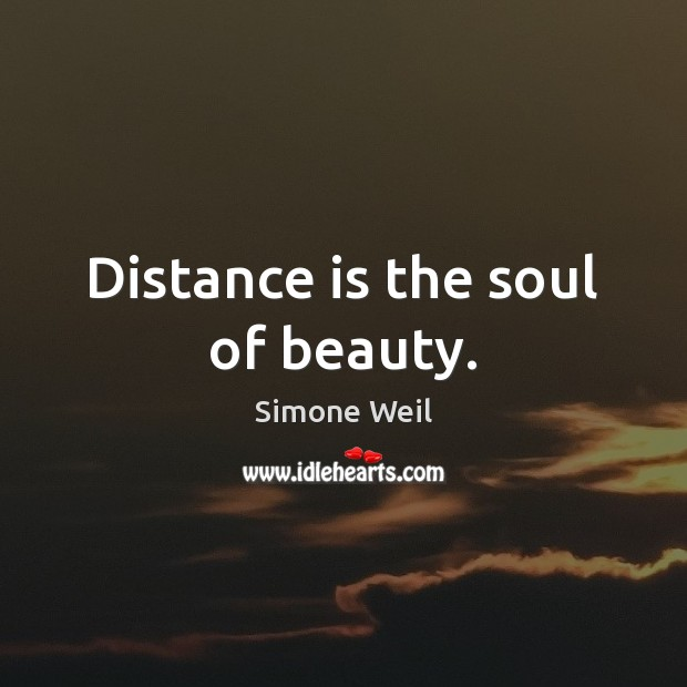Distance is the soul of beauty. Simone Weil Picture Quote
