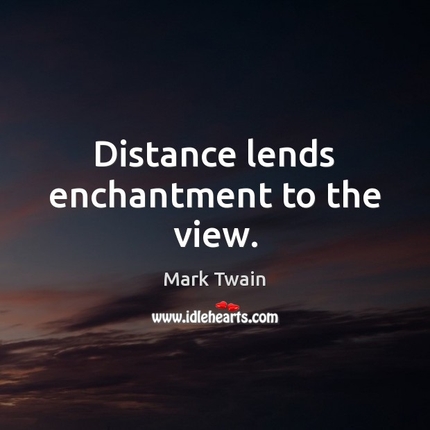 Distance lends enchantment to the view. Image