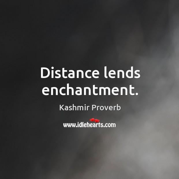 Distance lends enchantment. Kashmir Proverbs Image