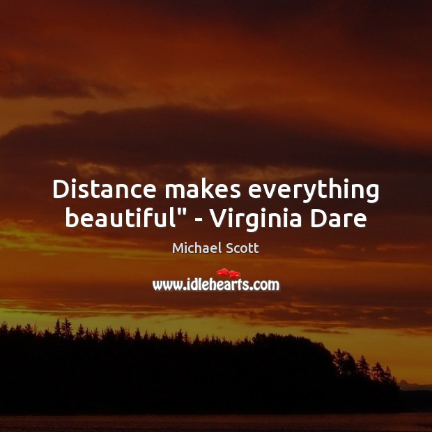 """Distance makes everything beautiful"""" – Virginia Dare Michael Scott Picture Quote"""