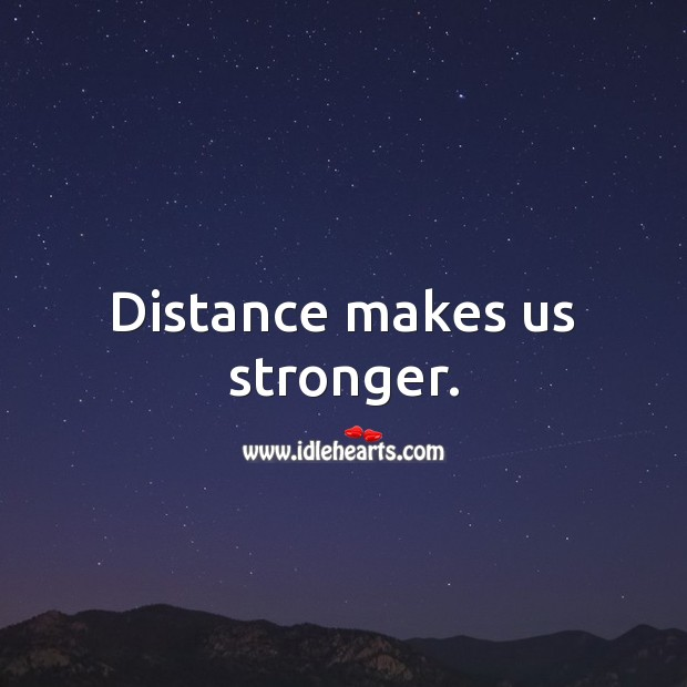 Distance makes us stronger. Social Distancing Quotes Image
