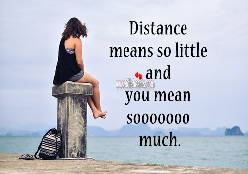 Distance means so little and you mean so much. Image