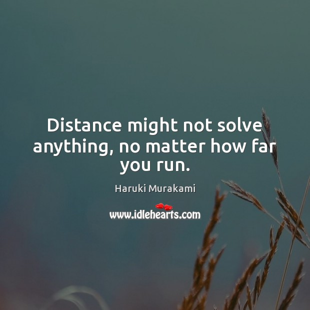 Image, Distance might not solve anything, no matter how far you run.