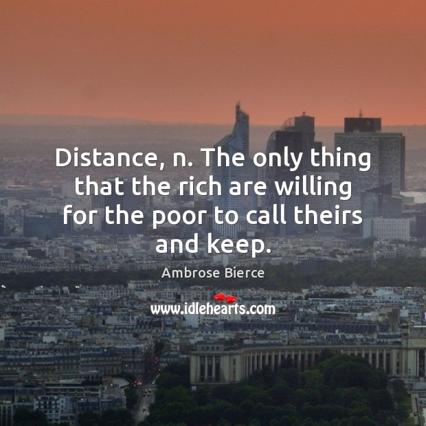 Image, Distance, n. The only thing that the rich are willing for the