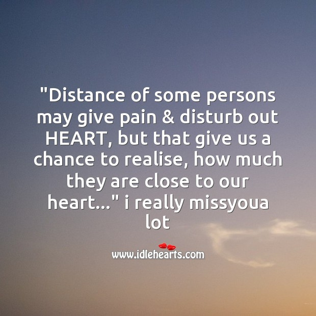 Distance of some persons may give pain Missing You Messages Image