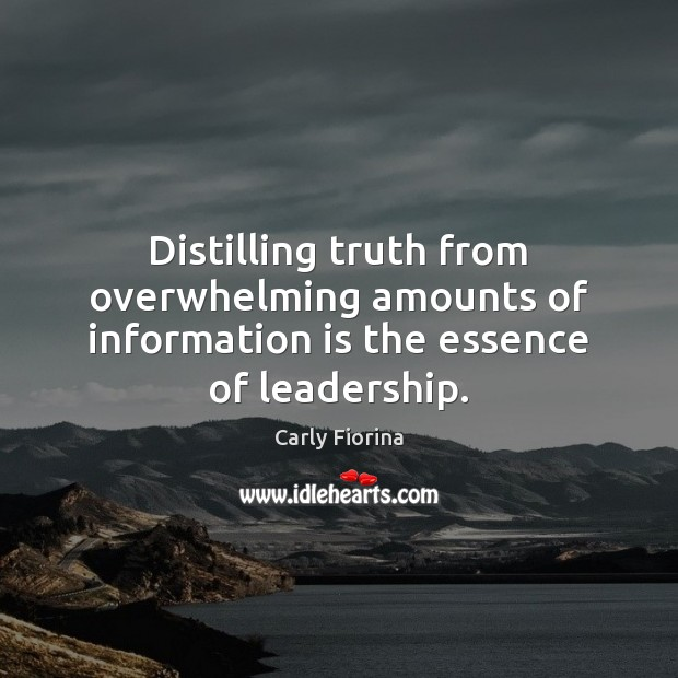 Distilling truth from overwhelming amounts of information is the essence of leadership. Image