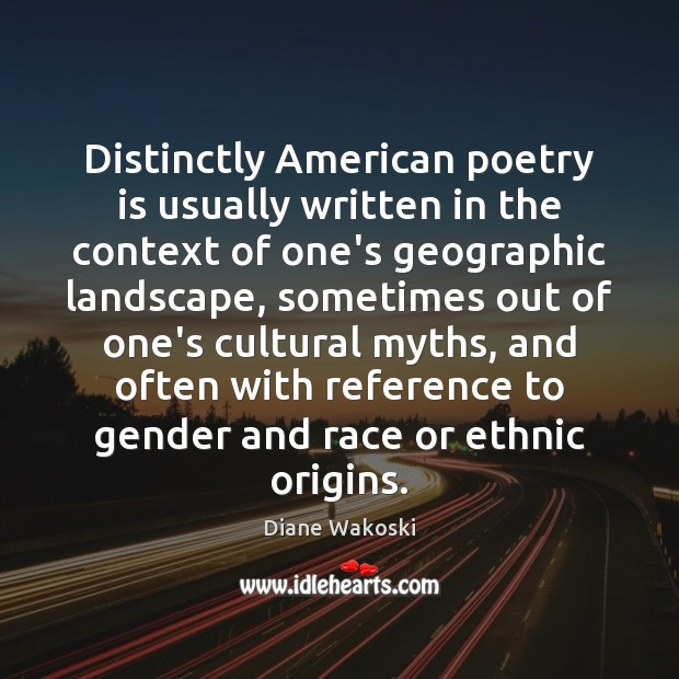 Distinctly American poetry is usually written in the context of one's geographic Image