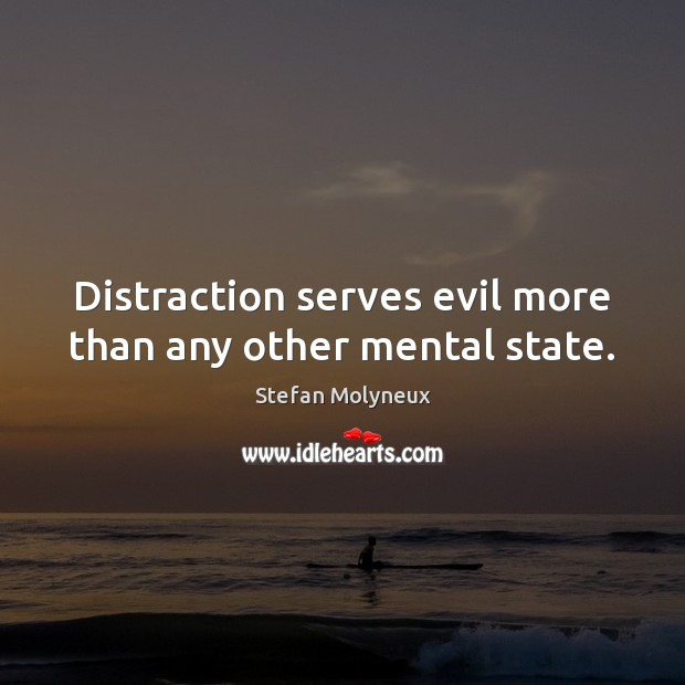 Distraction serves evil more than any other mental state. Stefan Molyneux Picture Quote