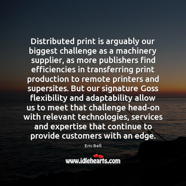 Distributed print is arguably our biggest challenge as a machinery supplier, as Image