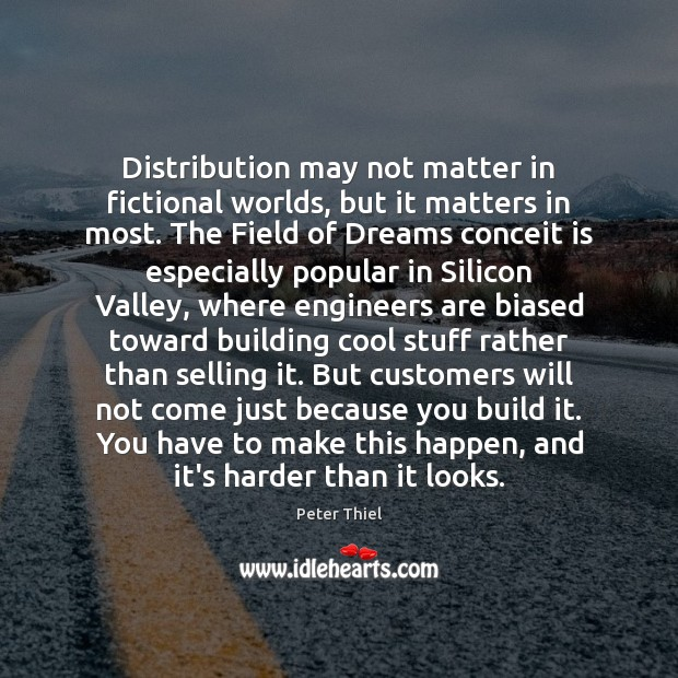 Distribution may not matter in fictional worlds, but it matters in most. Peter Thiel Picture Quote