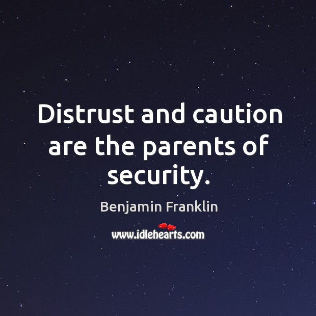Image, Distrust and caution are the parents of security.