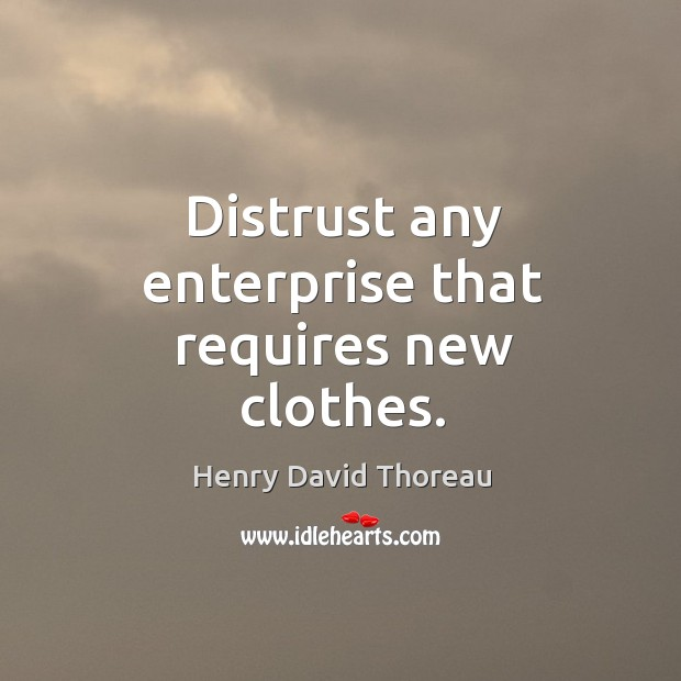 Image, Distrust any enterprise that requires new clothes.