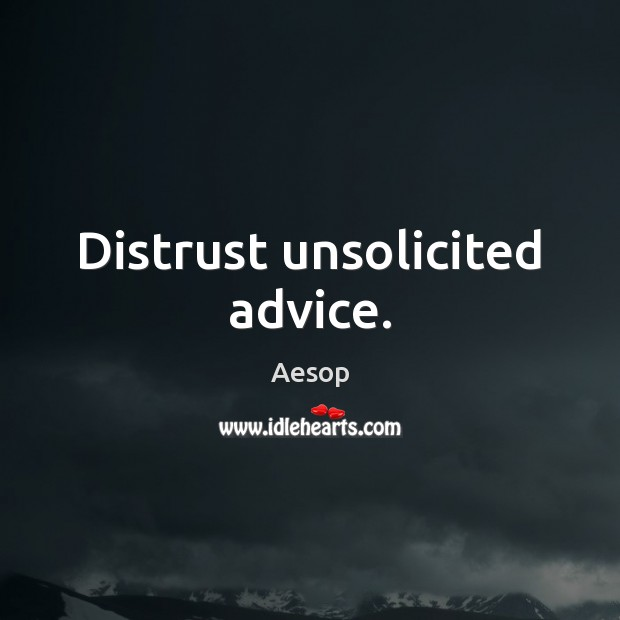Distrust unsolicited advice. Aesop Picture Quote