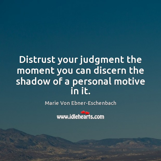 Distrust your judgment the moment you can discern the shadow of a personal motive in it. Image