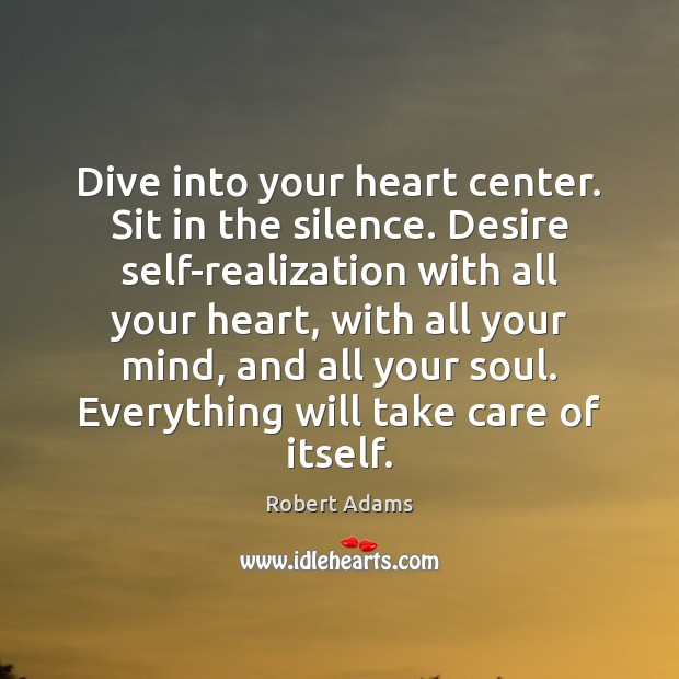 Dive into your heart center. Sit in the silence. Desire self-realization with Image