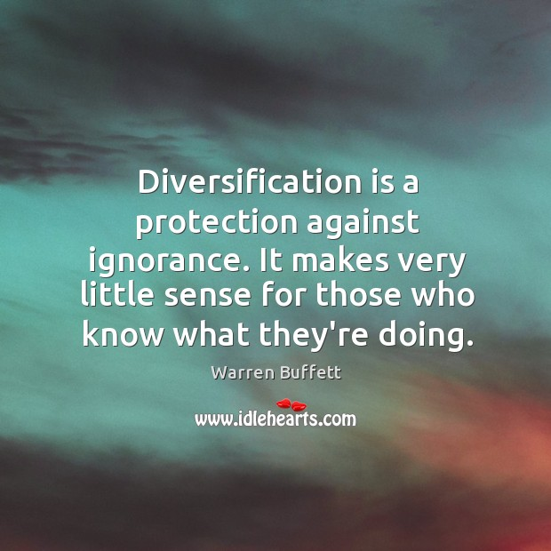 Image, Diversification is a protection against ignorance. It makes very little sense for