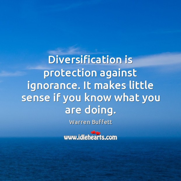 Image, Diversification is protection against ignorance. It makes little sense if you know