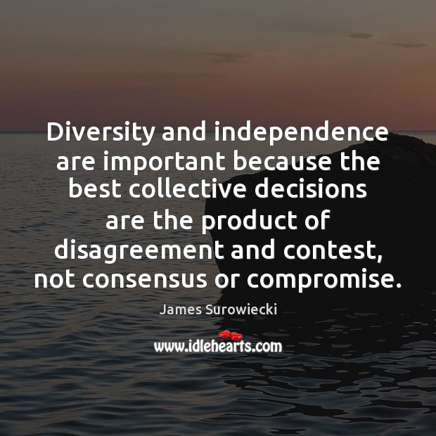 Diversity and independence are important because the best collective decisions are the James Surowiecki Picture Quote