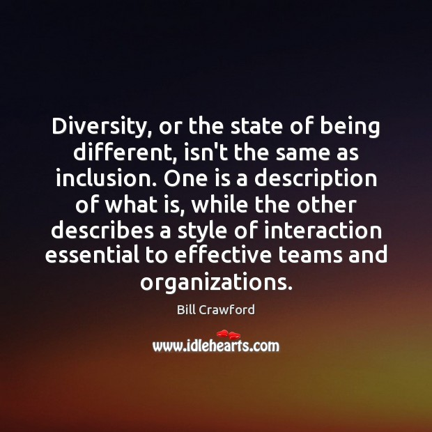 Diversity, or the state of being different, isn't the same as inclusion. Image