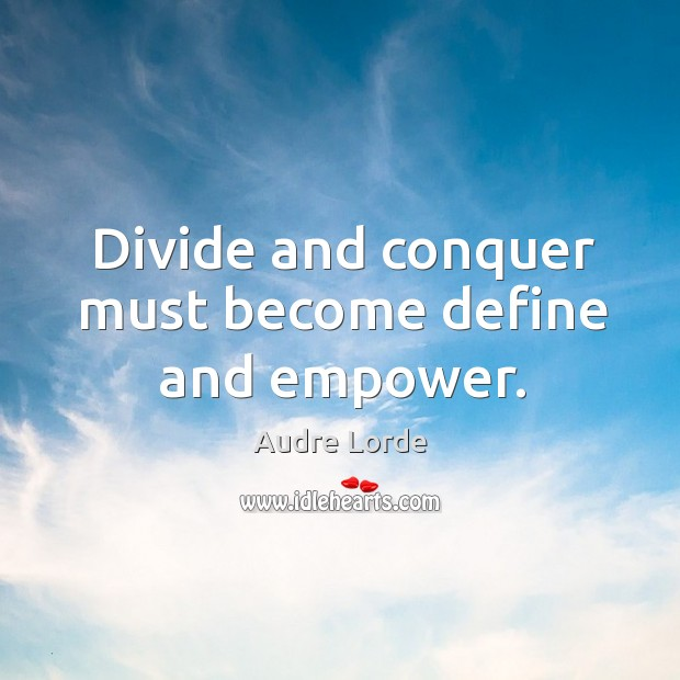 Divide and conquer must become define and empower. Audre Lorde Picture Quote