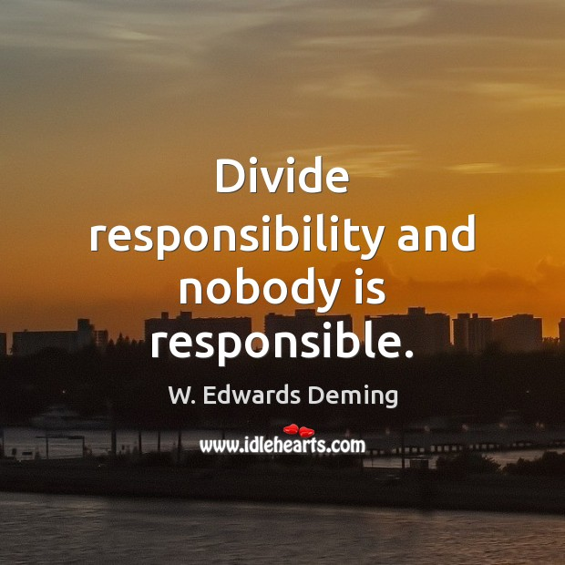 Image, Divide responsibility and nobody is responsible.