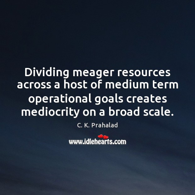 Image, Dividing meager resources across a host of medium term operational goals creates