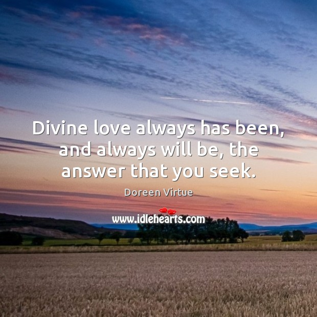 Divine love always has been, and always will be, the answer that you seek. Image