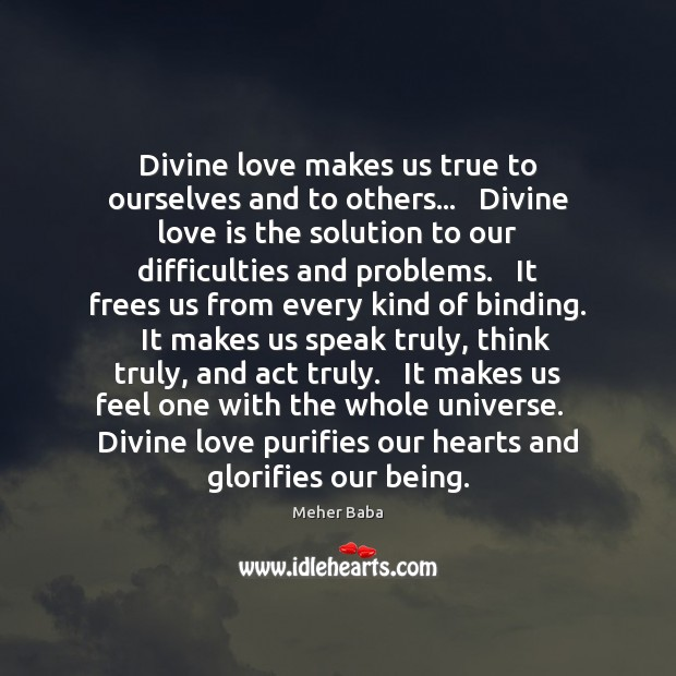 Divine love makes us true to ourselves and to others…   Divine love Meher Baba Picture Quote