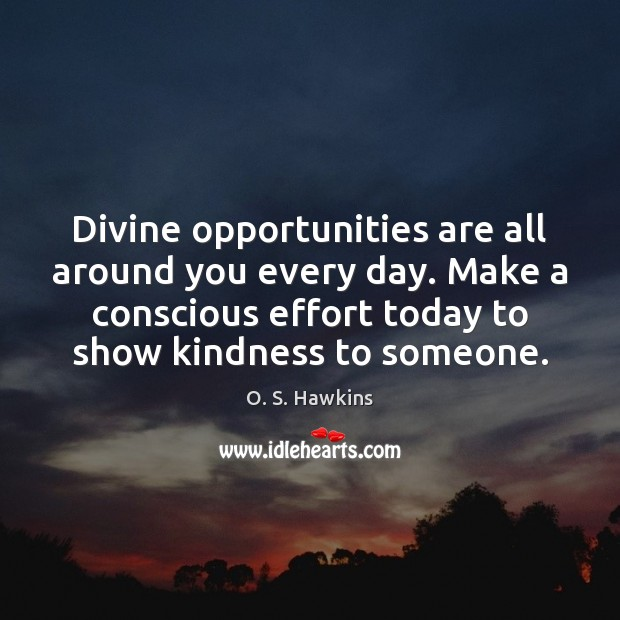 O. S. Hawkins Picture Quote image saying: Divine opportunities are all around you every day. Make a conscious effort