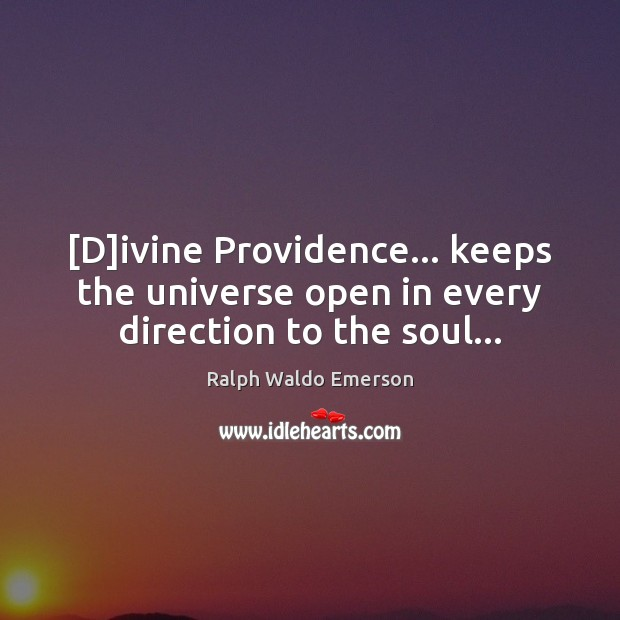 [D]ivine Providence… keeps the universe open in every direction to the soul… Image
