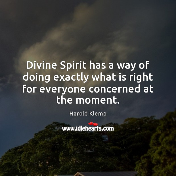 Divine Spirit has a way of doing exactly what is right for Image