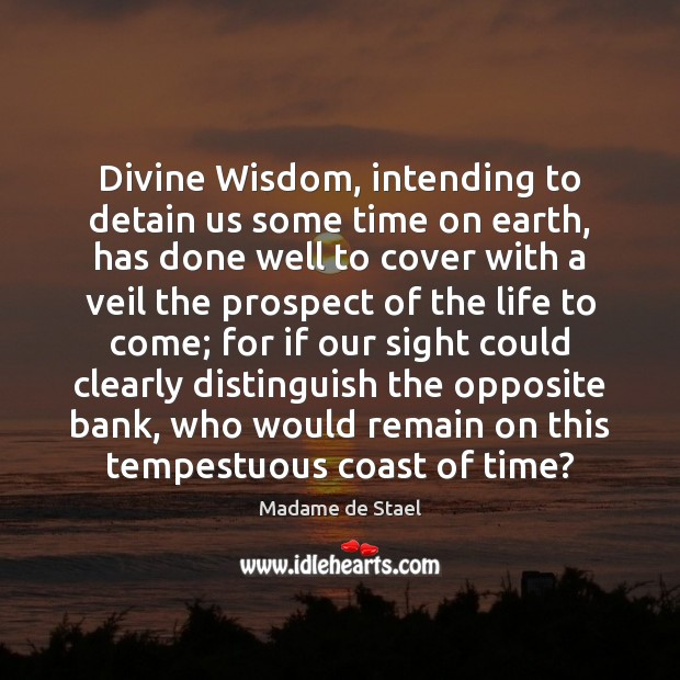 Divine Wisdom, intending to detain us some time on earth ...