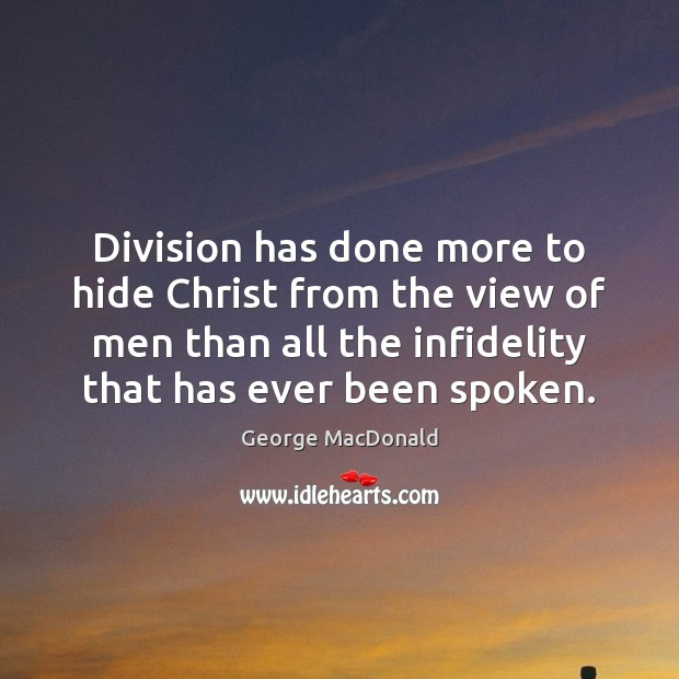 Division has done more to hide Christ from the view of men George MacDonald Picture Quote