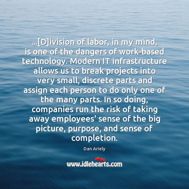 …[D]ivision of labor, in my mind, is one of the dangers Image