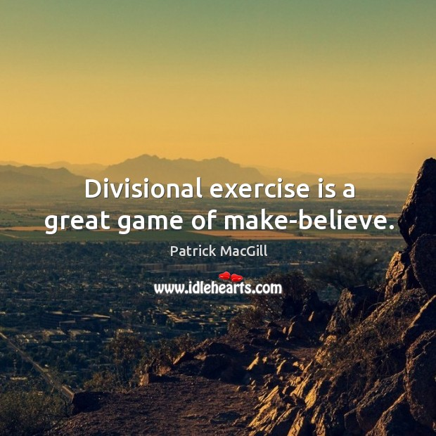 Divisional exercise is a great game of make-believe. Image