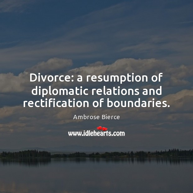 Image, Divorce: a resumption of diplomatic relations and rectification of boundaries.