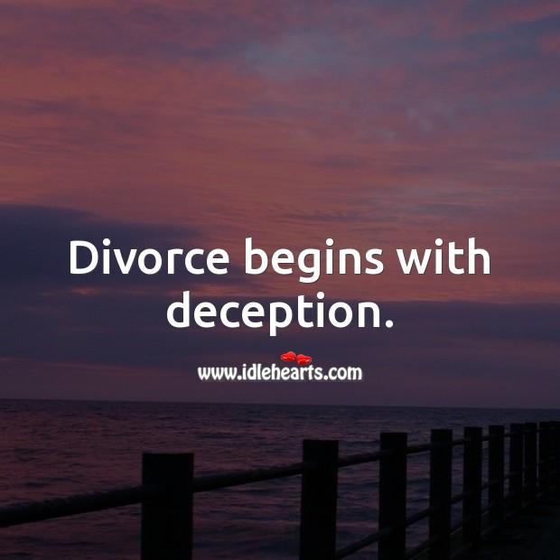 Divorce begins with deception. Divorce Quotes Image