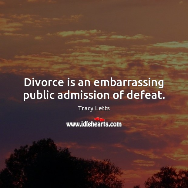 Image, Divorce is an embarrassing public admission of defeat.