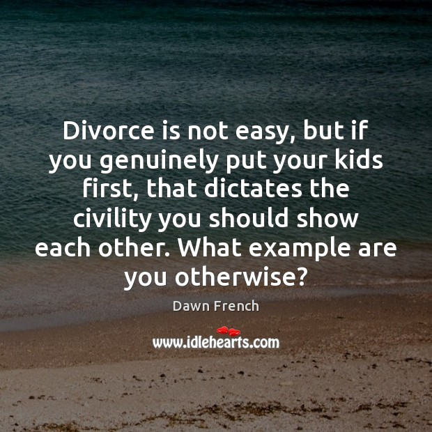 Divorce is not easy, but if you genuinely put your kids first, Divorce Quotes Image