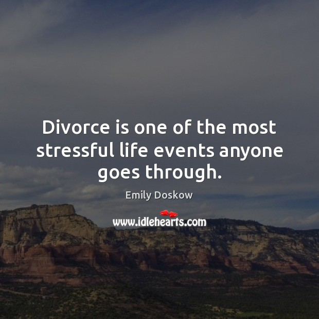 Stressful Life Quotes Stunning Emily Doskow Quote Divorce Is One Of The Most Stressful Life