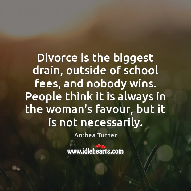Image, Divorce is the biggest drain, outside of school fees, and nobody wins.