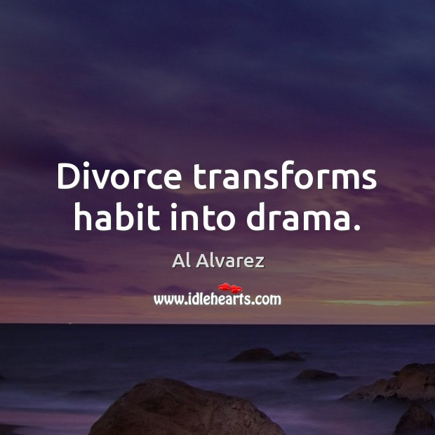 Image, Divorce transforms habit into drama.