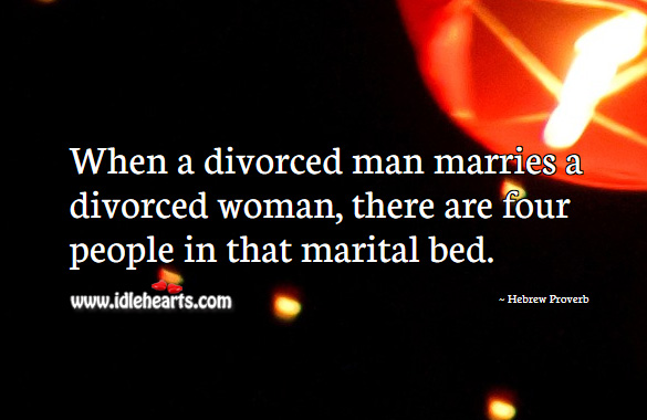 When a divorced man marries a divorced woman, there are four people in that marital bed. Hebrew Proverbs Image