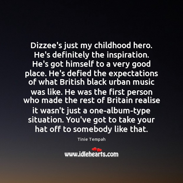 Image, Dizzee's just my childhood hero. He's definitely the inspiration. He's got himself