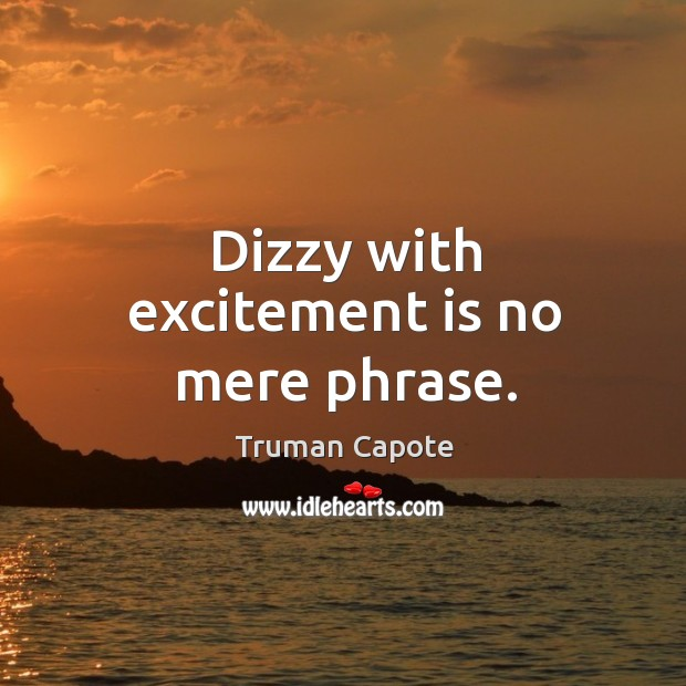 Dizzy with excitement is no mere phrase. Image