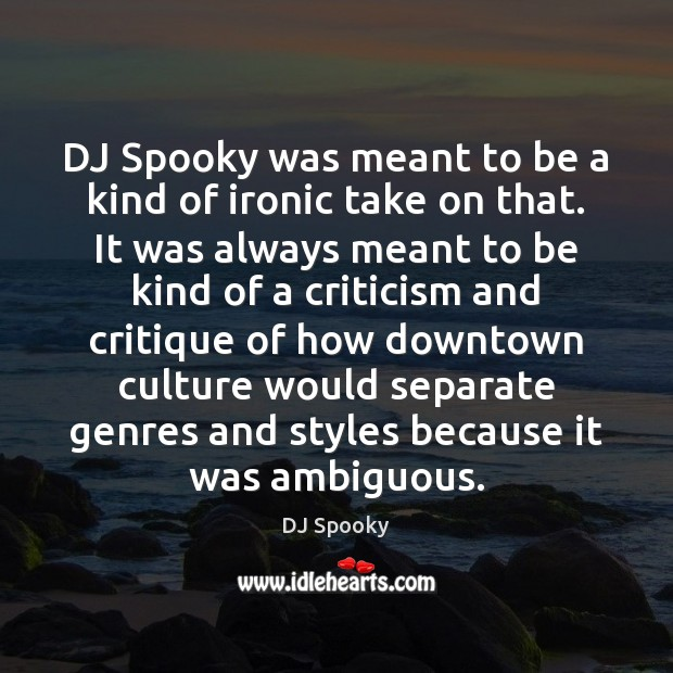DJ Spooky was meant to be a kind of ironic take on DJ Spooky Picture Quote